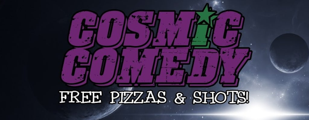 Cosmic Comedy Show with Pizza and Shots